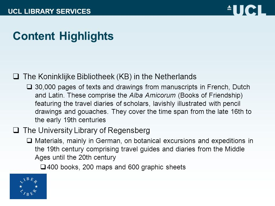 UCL LIBRARY SERVICES Content Highlights The Koninklijke Bibliotheek (KB) in the Netherlands 30,000 pages of texts and drawings from manuscripts in Fre