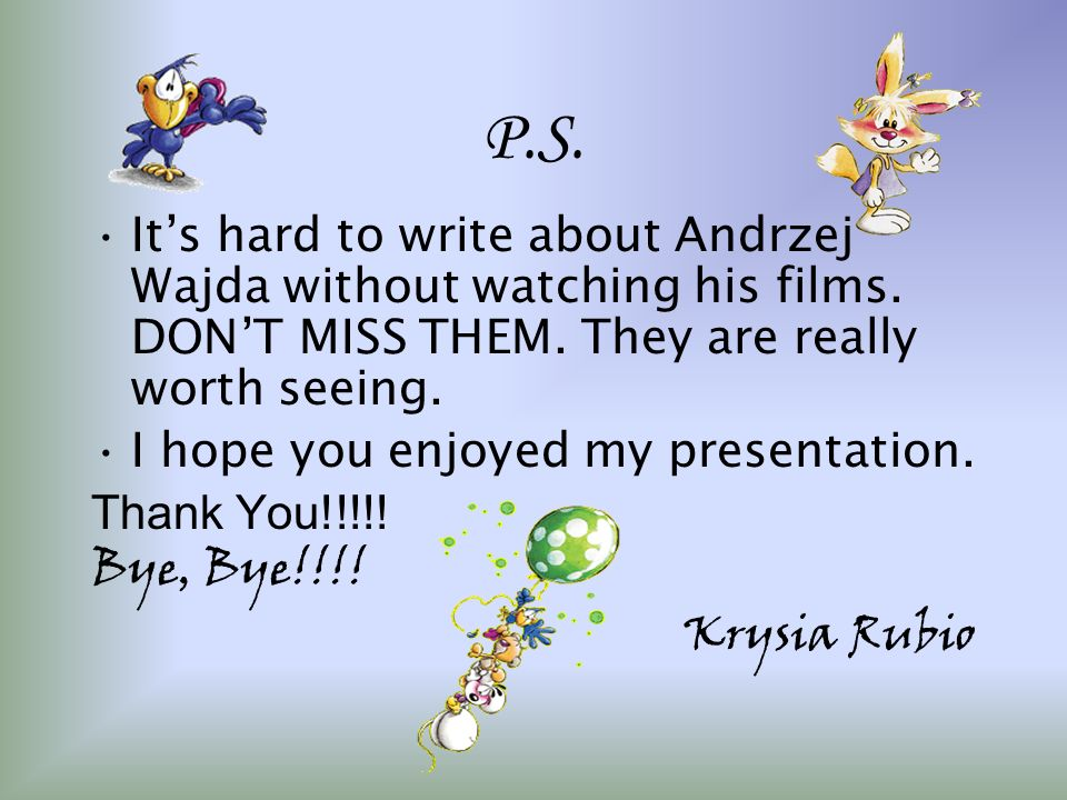 P.S. Its hard to write about Andrzej Wajda without watching his films. DONT MISS THEM. They are really worth seeing. I hope you enjoyed my presentatio