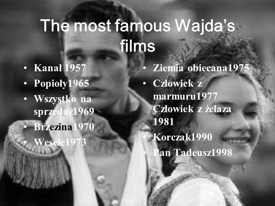 The most famous Wajdas films Kanał 1957 Popioły1965 Wszystko na sprzedaż1969 Brzezina1970 Wesele1973 Ziemia obiecana1975 Człowiek z marmuru1977 Człowiek z żelaza 1981 Korczak1990 Pan Tadeusz1998