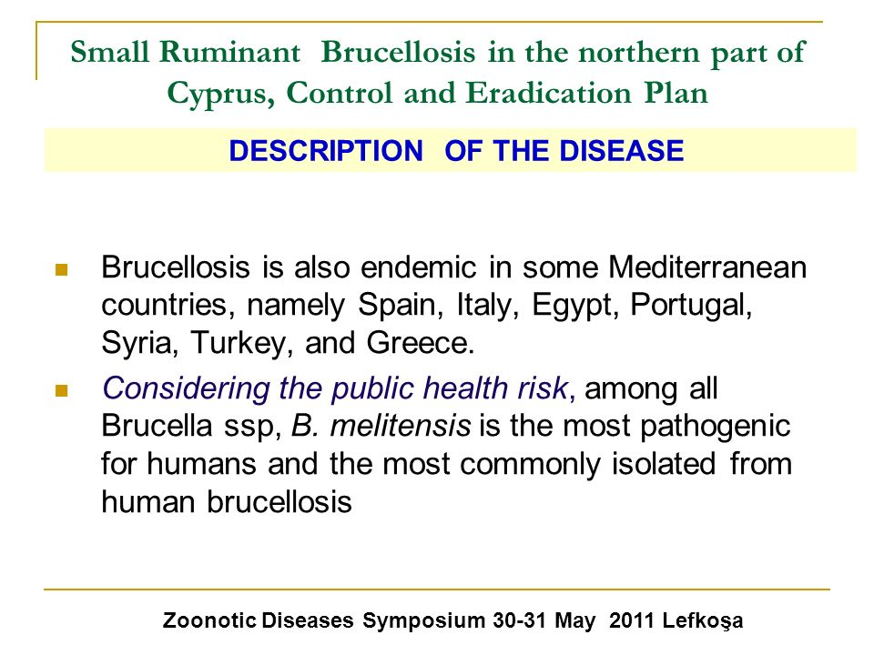 Small Ruminant Brucellosis in the northern part of Cyprus, Control and Eradication Plan Brucellosis is also endemic in some Mediterranean countries, n
