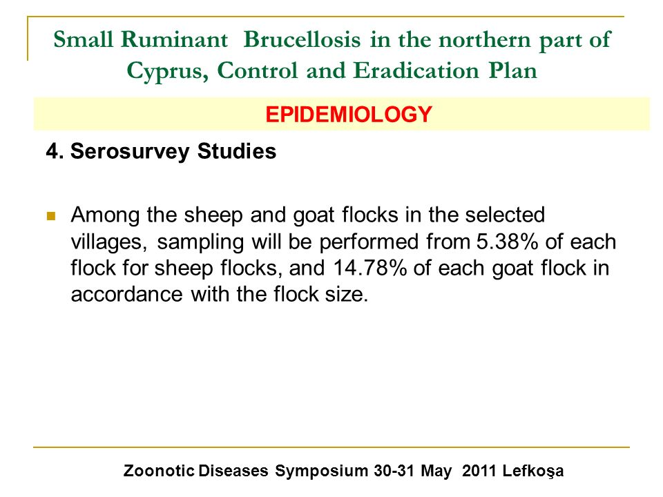Small Ruminant Brucellosis in the northern part of Cyprus, Control and Eradication Plan 4. Serosurvey Studies Among the sheep and goat flocks in the s