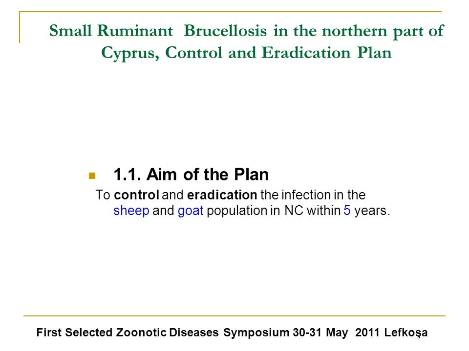 Small Ruminant Brucellosis in the northern part of Cyprus, Control and Eradication Plan 1.1. Aim of the Plan To control and eradication the infection