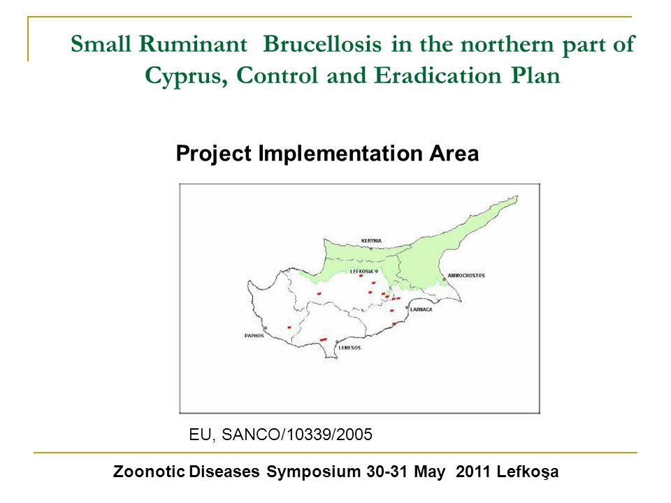 Small Ruminant Brucellosis in the northern part of Cyprus, Control and Eradication Plan Project Implementation Area Zoonotic Diseases Symposium 30-31