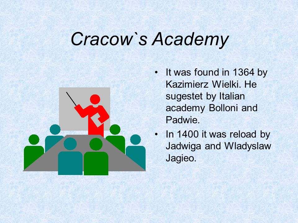 Cracow`s Academy It was found in 1364 by Kazimierz Wielki.
