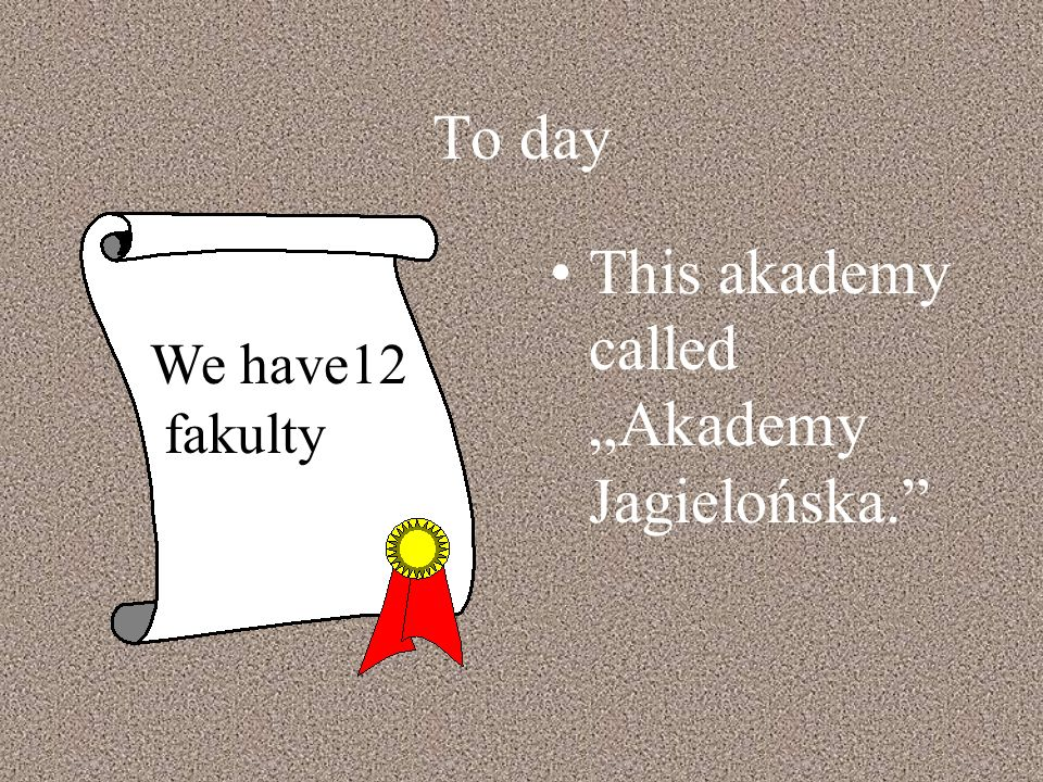 To day This akademy called Akademy Jagielońska. We have12 fakulty