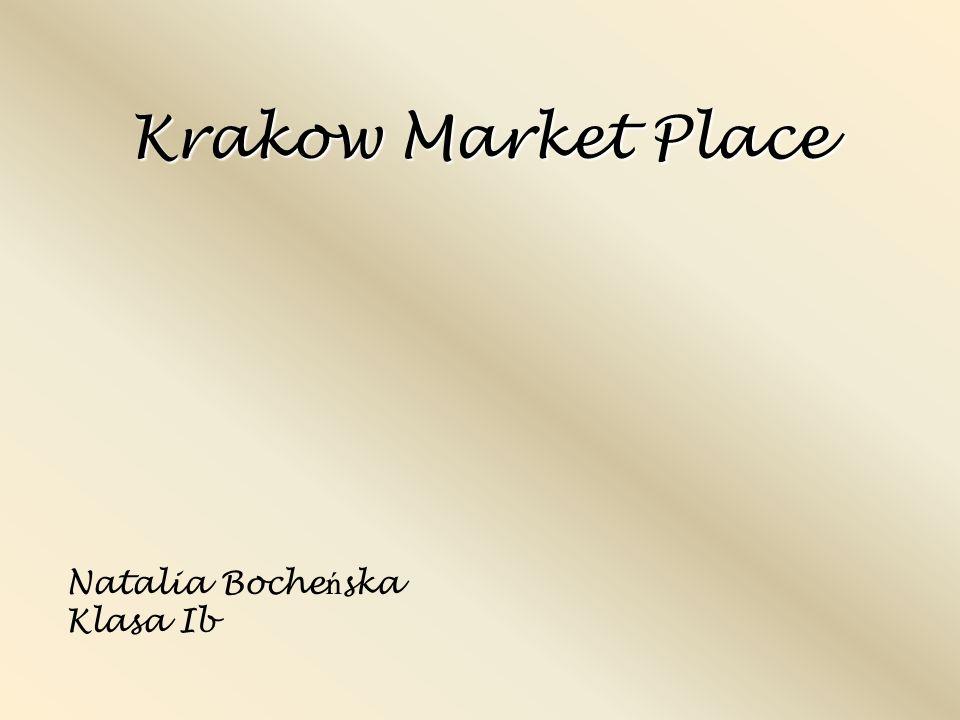 Krakow Market Place Natalia Boche ń ska Klasa Ib
