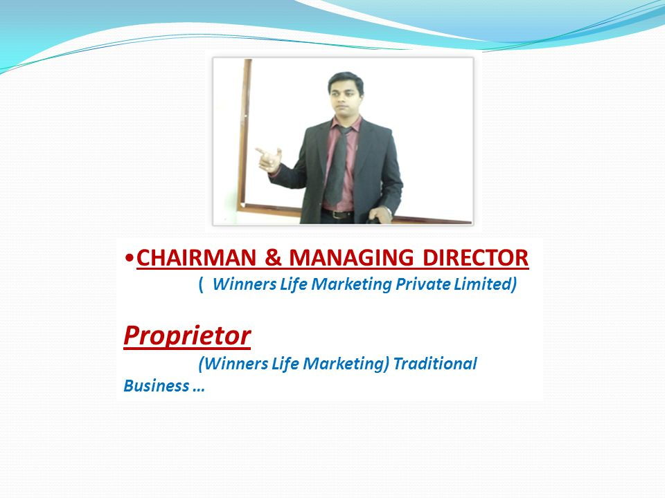 CHAIRMAN & MANAGING DIRECTOR ( Winners Life Marketing Private Limited) Proprietor (Winners Life Marketing) Traditional Business …