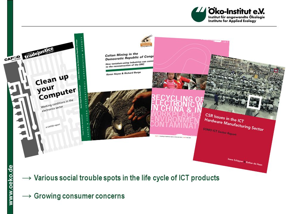 www.oeko.de Various social trouble spots in the life cycle of ICT products Growing consumer concerns