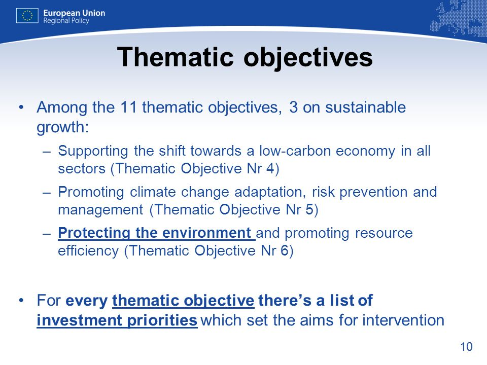 10 Thematic objectives Among the 11 thematic objectives, 3 on sustainable growth: –Supporting the shift towards a low-carbon economy in all sectors (T