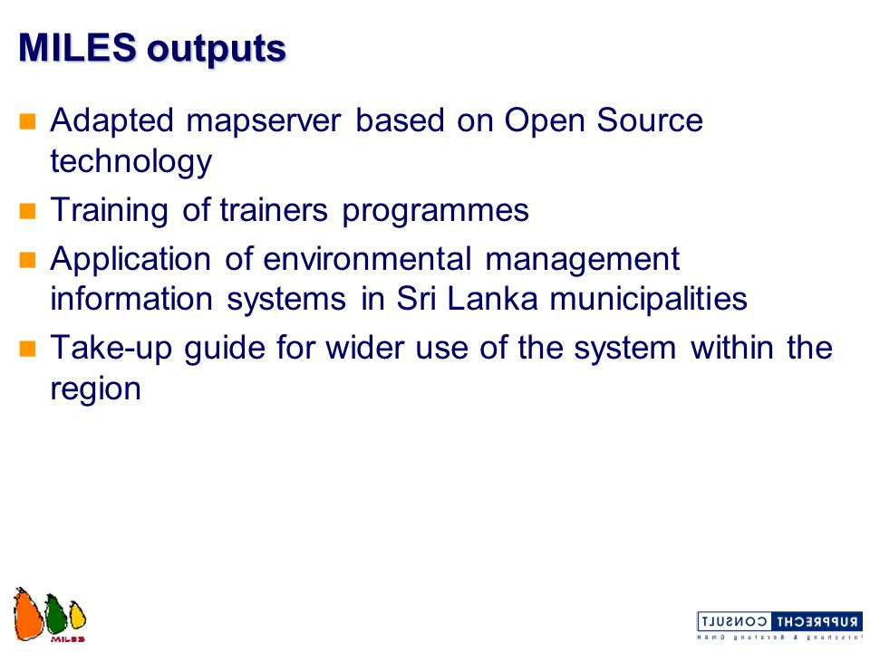 MILES outputs Adapted mapserver based on Open Source technology Training of trainers programmes Application of environmental management information sy