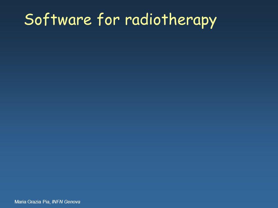 Maria Grazia Pia, INFN Genova Software for radiotherapy