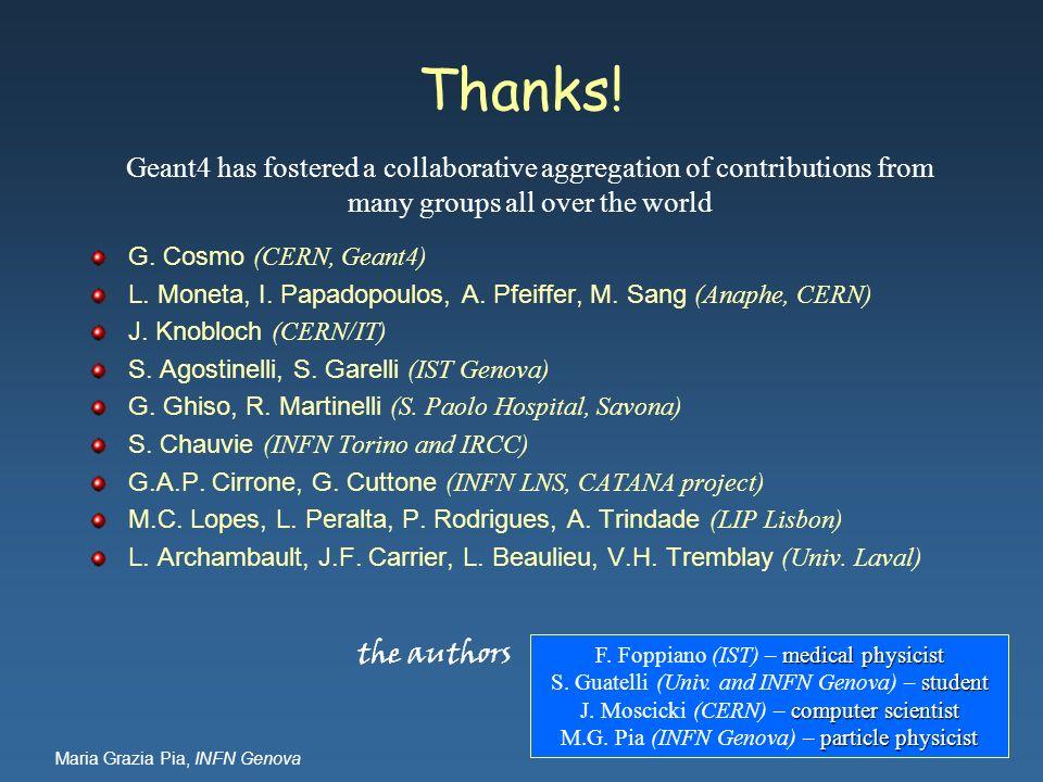 Maria Grazia Pia, INFN Genova Thanks! G. Cosmo (CERN, Geant4) L. Moneta, I. Papadopoulos, A. Pfeiffer, M. Sang (Anaphe, CERN) J. Knobloch (CERN/IT) S.