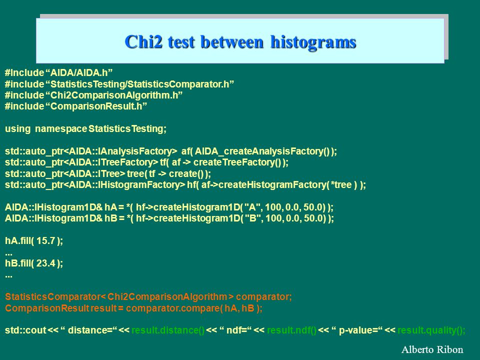 Alberto Ribon Chi2 test between histograms #Include AIDA/AIDA.h #include StatisticsTesting/StatisticsComparator.h #include Chi2ComparisonAlgorithm.h #