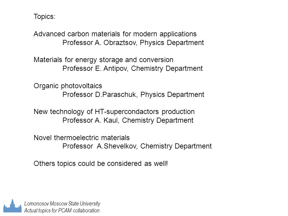 Lomonosov Moscow State University Actual topics for PCAM collaboration Topics: Advanced carbon materials for modern applications Professor A. Obraztso