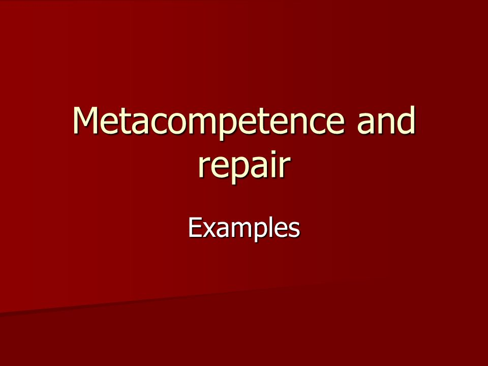 Metacompetence and repair Examples