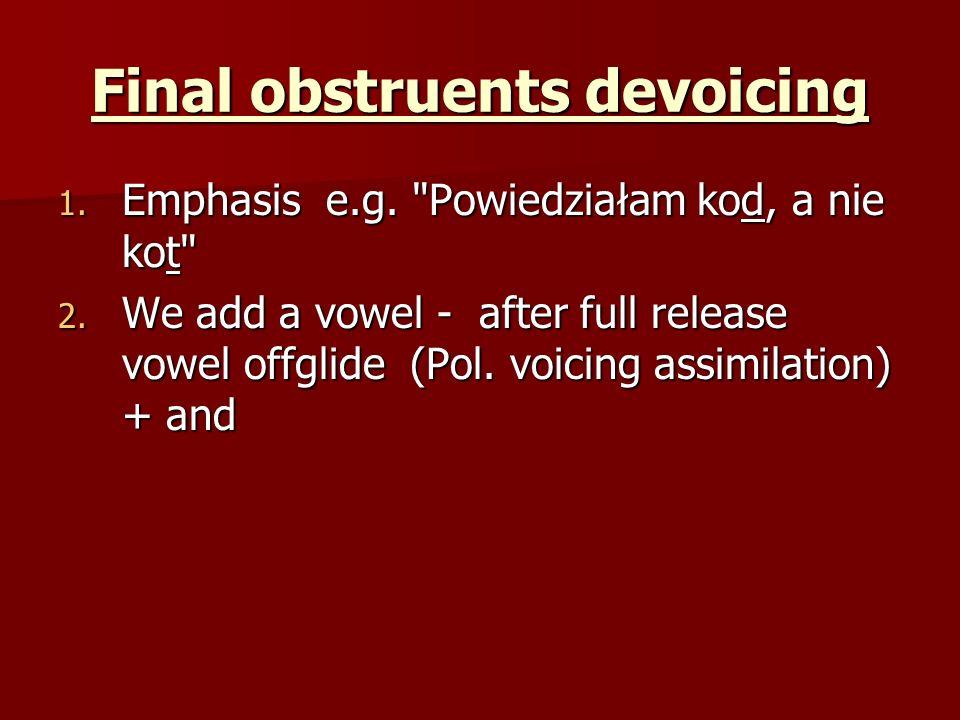 Final obstruents devoicing 1. Emphasis e.g.