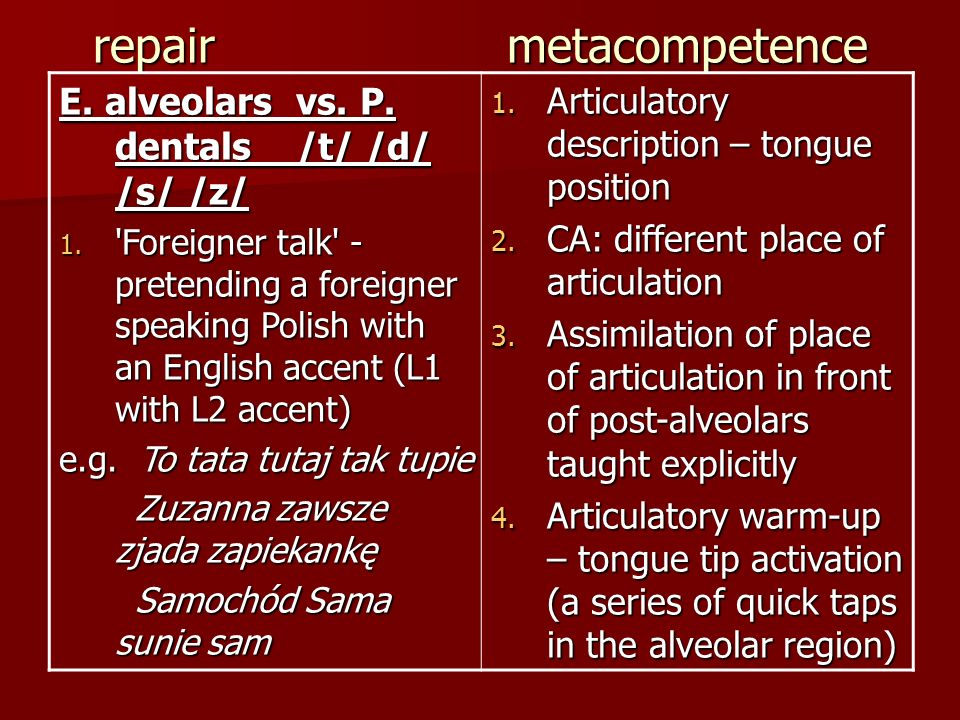 repair metacompetence E. alveolars vs. P. dentals /t/ /d/ /s/ /z/ 1. 'Foreigner talk' - pretending a foreigner speaking Polish with an English accent