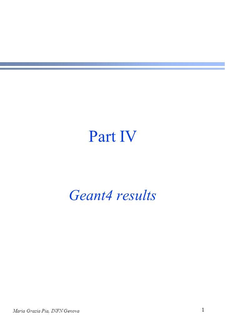 Maria Grazia Pia, INFN Genova 1 Part IV Geant4 results