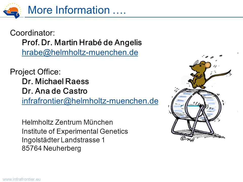 www.infrafrontier.eu More Information …. Coordinator: Prof. Dr. Martin Hrabé de Angelis hrabe@helmholtz-muenchen.de Project Office: Dr. Michael Raess