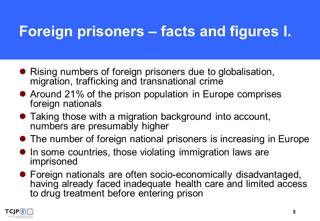 5 Foreign prisoners – facts and figures I. Rising numbers of foreign prisoners due to globalisation, migration, trafficking and transnational crime Ar