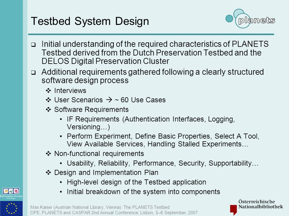 Max Kaiser (Austrian National Library, Vienna): The PLANETS Testbed DPE, PLANETS and CASPAR 2nd Annual Conference, Lisbon, 5–6 September, 2007 Testbed