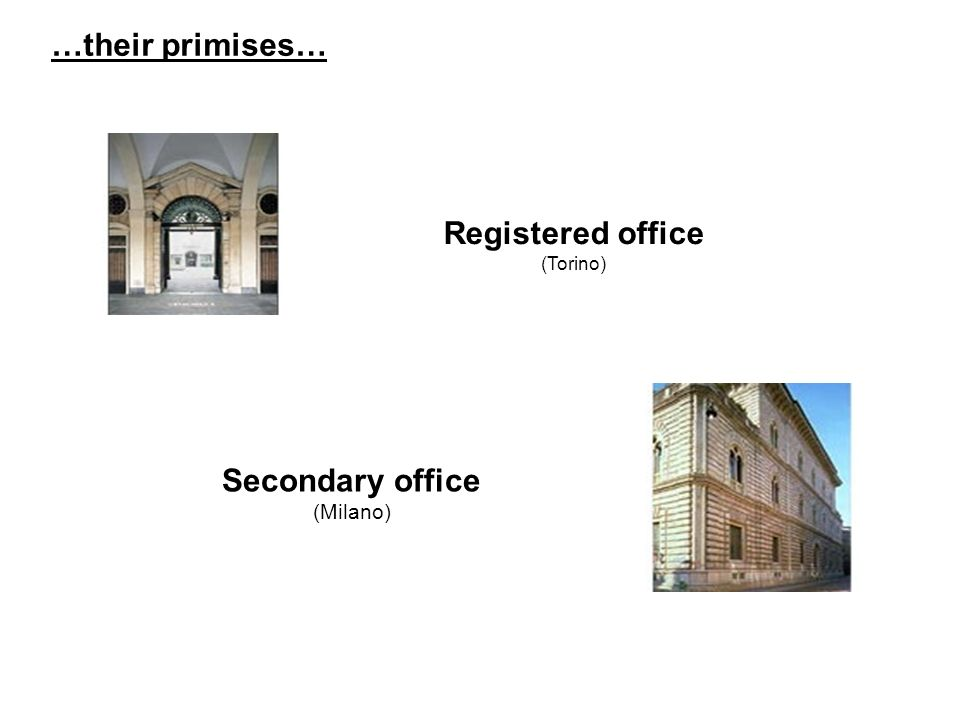 …their primises… Registered office (Torino) Secondary office (Milano)