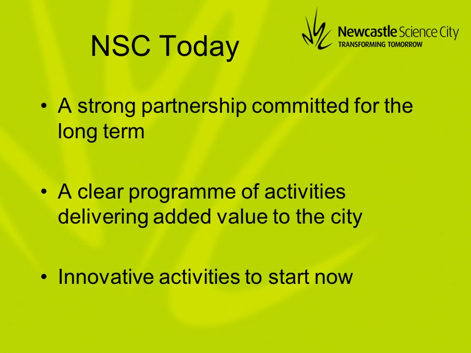 NSC Today A strong partnership committed for the long term A clear programme of activities delivering added value to the city Innovative activities to