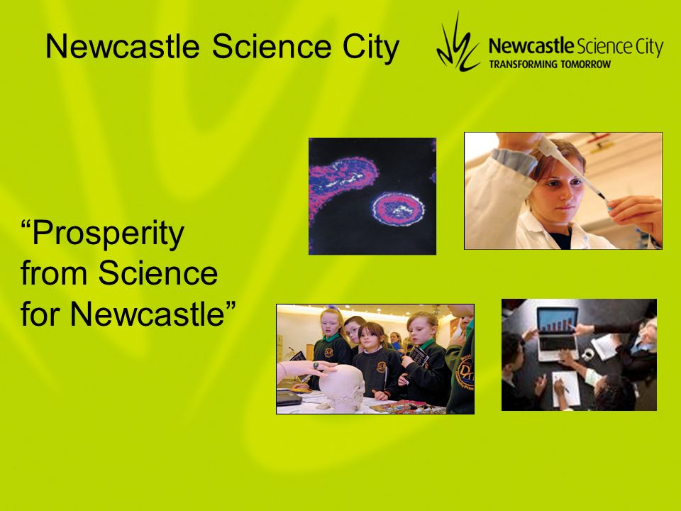 Prosperity from Science for Newcastle Newcastle Science City