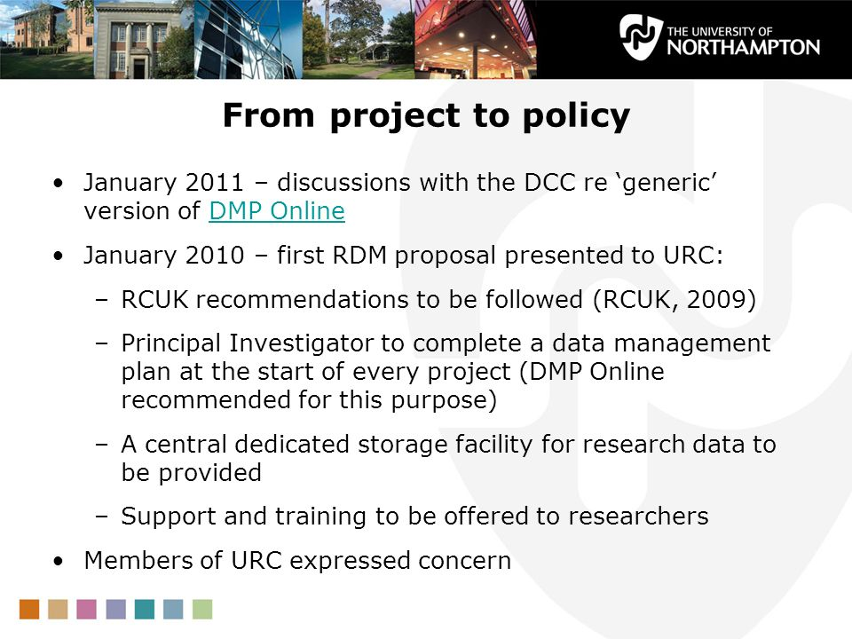 From project to policy January 2011 – discussions with the DCC re generic version of DMP OnlineDMP Online January 2010 – first RDM proposal presented