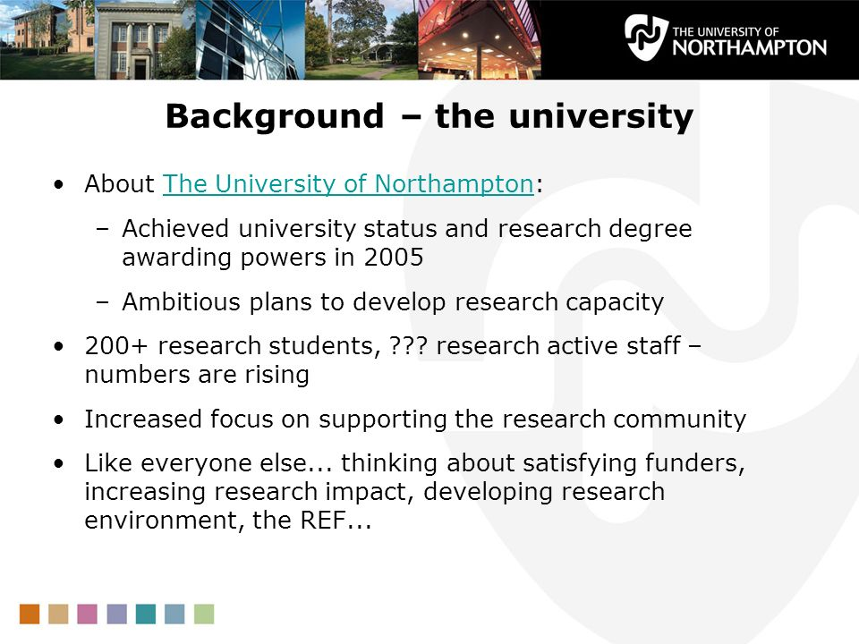 Background – the university About The University of Northampton:The University of Northampton –Achieved university status and research degree awarding