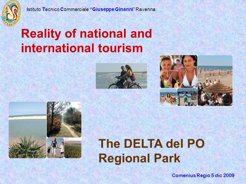 Istituto Tecnico Commerciale Giuseppe Ginanni Ravenna Comenius Regio 5 dic 2009 Reality of national and international tourism The DELTA del PO Regiona