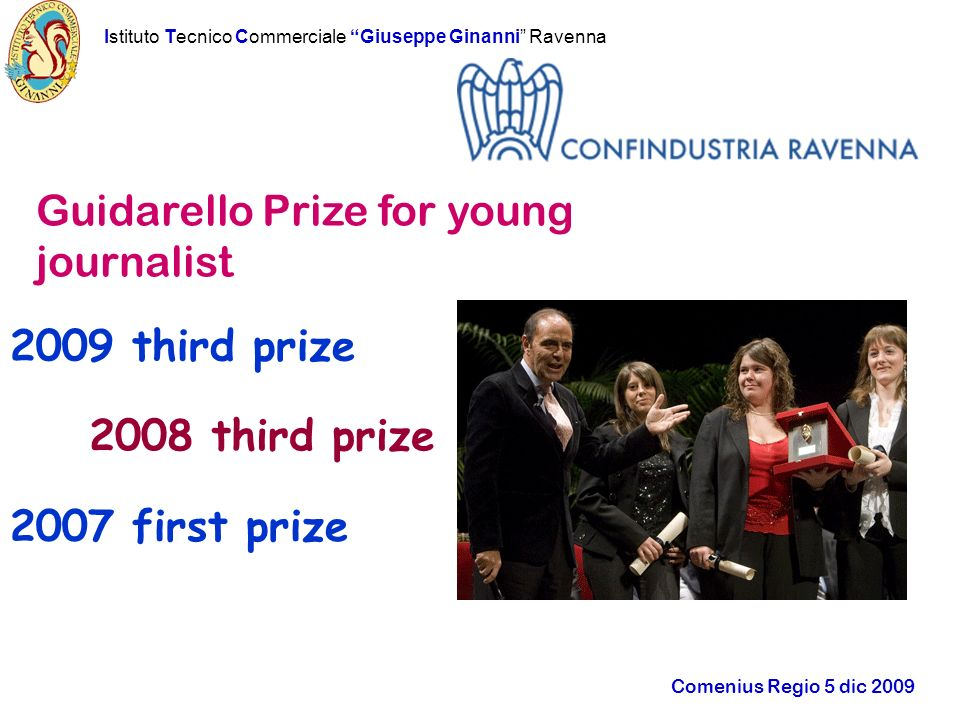 Istituto Tecnico Commerciale Giuseppe Ginanni Ravenna Comenius Regio 5 dic 2009 2007 first prize 2008 third prize 2009 third prize Guidarello Prize for young journalist