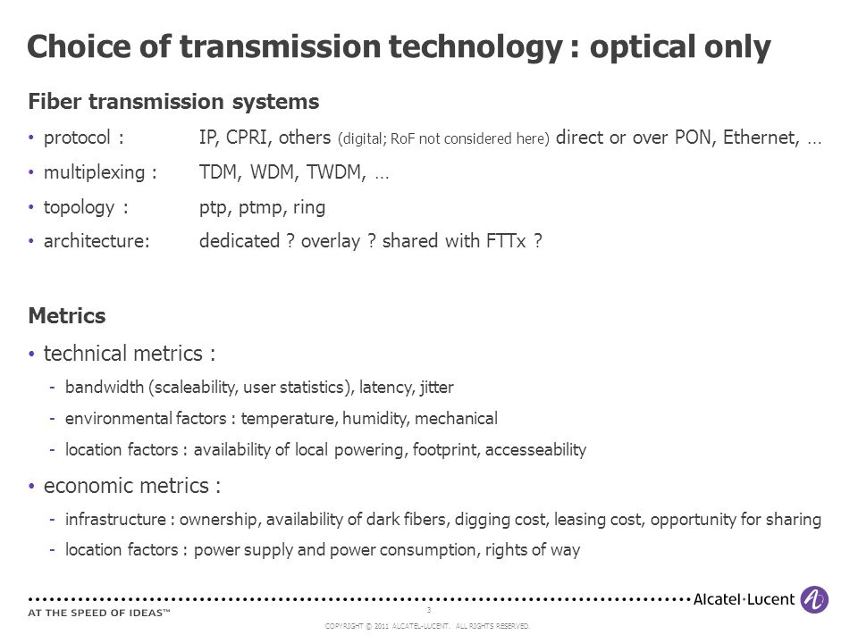 3 COPYRIGHT © 2011 ALCATEL-LUCENT. ALL RIGHTS RESERVED. Fiber transmission systems protocol :IP, CPRI, others (digital; RoF not considered here) direc