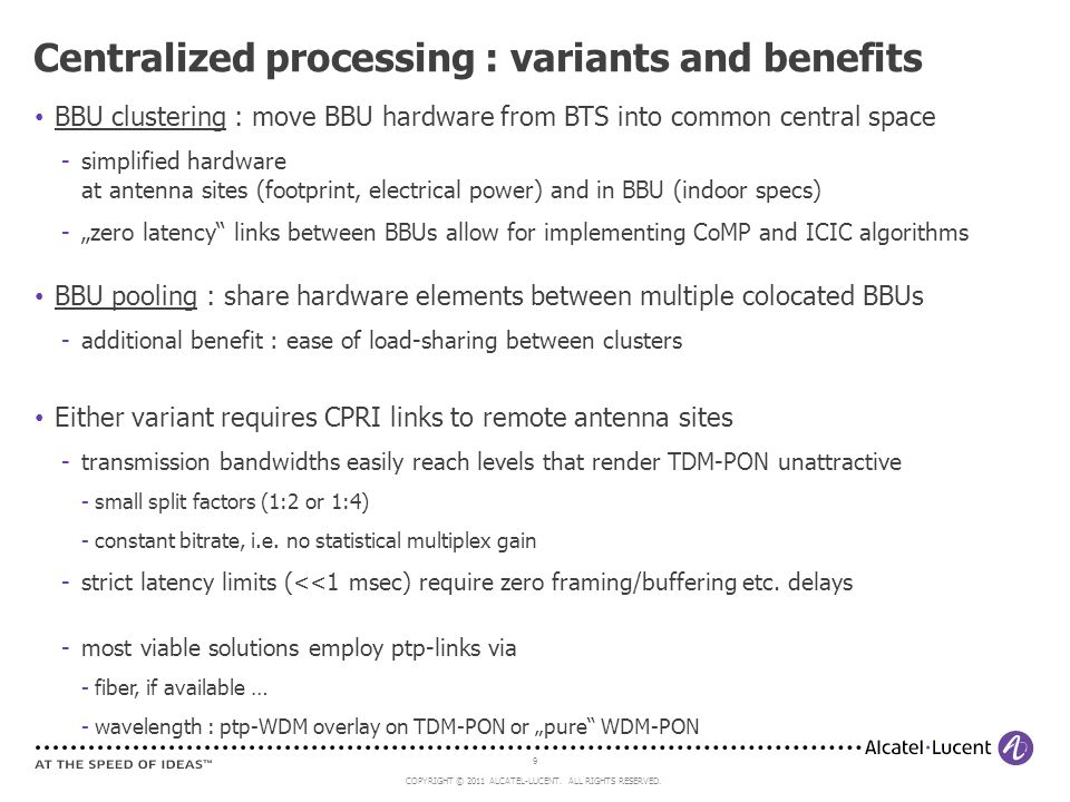 9 COPYRIGHT © 2011 ALCATEL-LUCENT. ALL RIGHTS RESERVED. BBU clustering : move BBU hardware from BTS into common central space simplified hardware at