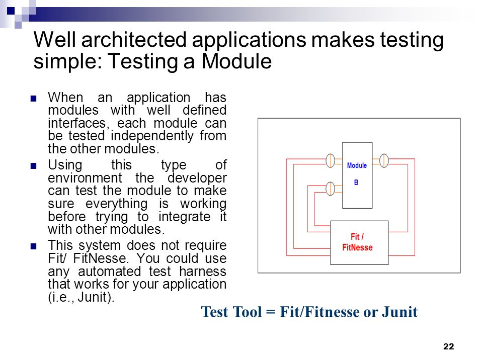22 When an application has modules with well defined interfaces, each module can be tested independently from the other modules. Using this type of en