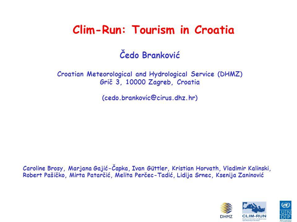 Clim-Run: Tourism in Croatia Čedo Branković Croatian Meteorological and Hydrological Service (DHMZ) Grič 3, 10000 Zagreb, Croatia (cedo.brankovic@ciru