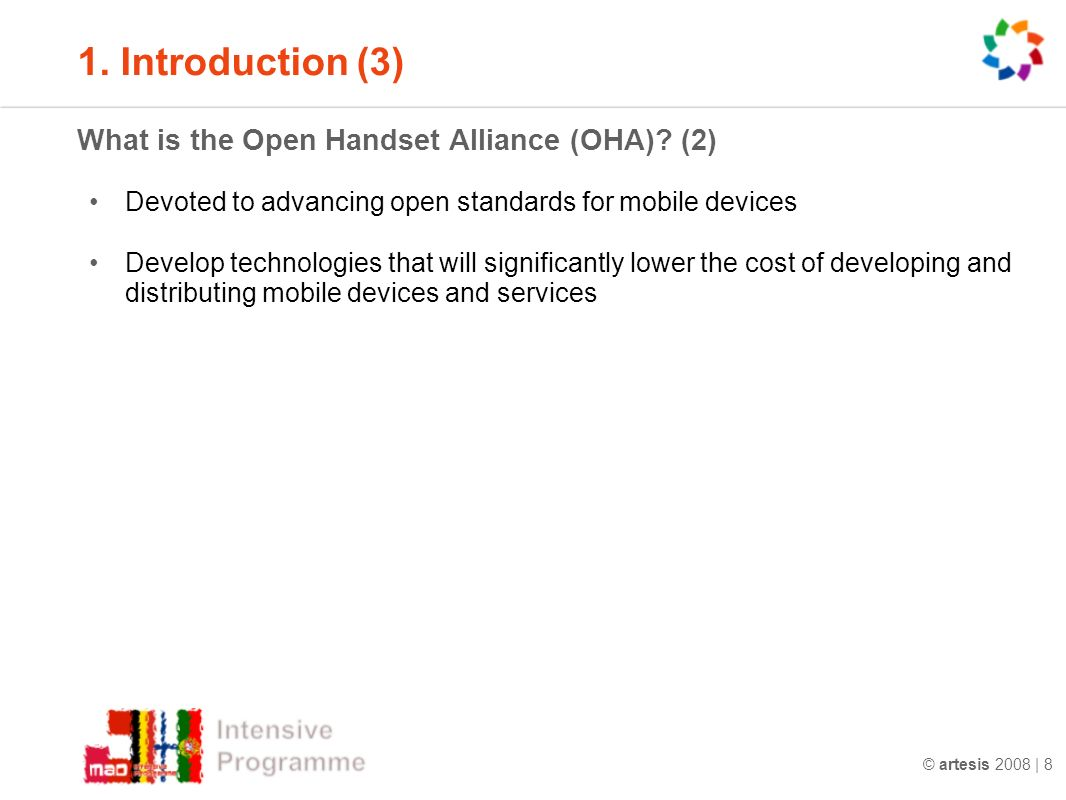 © artesis 2008 | 8 1. Introduction (3) What is the Open Handset Alliance (OHA).
