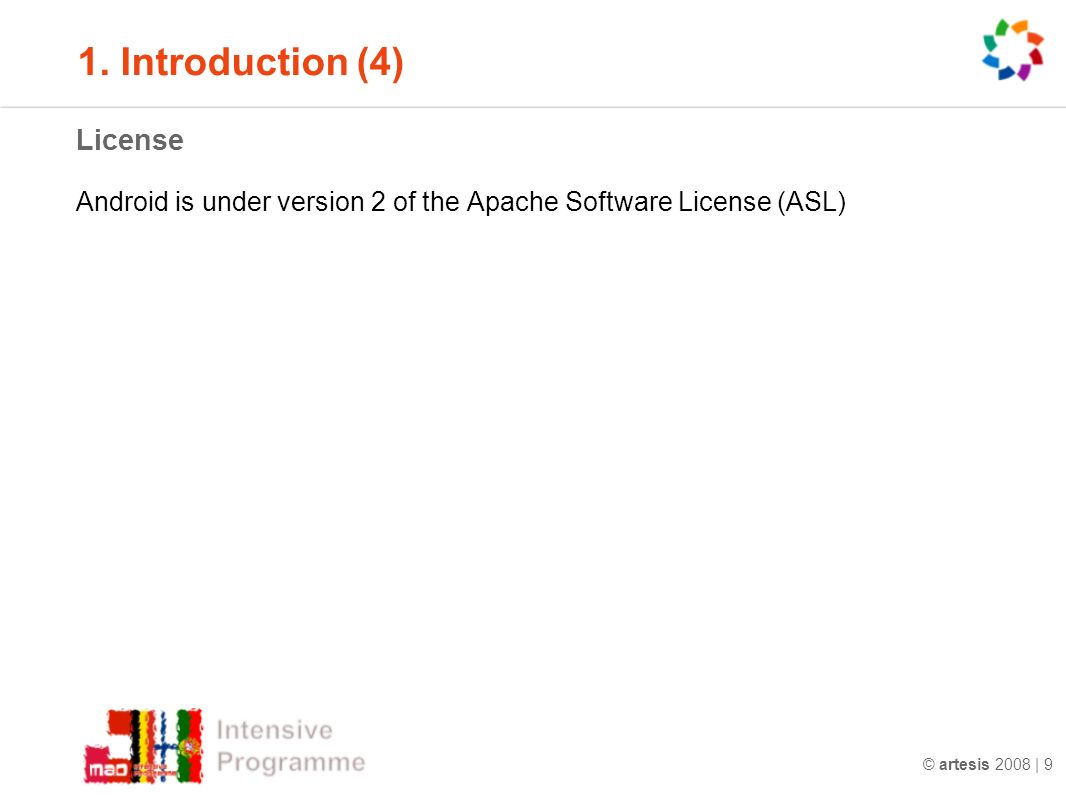© artesis 2008 | 9 1. Introduction (4) License Android is under version 2 of the Apache Software License (ASL)