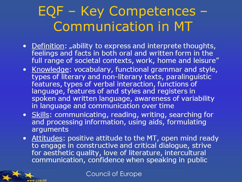 EQF – Key Competences – Communication in MT Definition: ability to express and interprete thoughts, feelings and facts in both oral and written form i