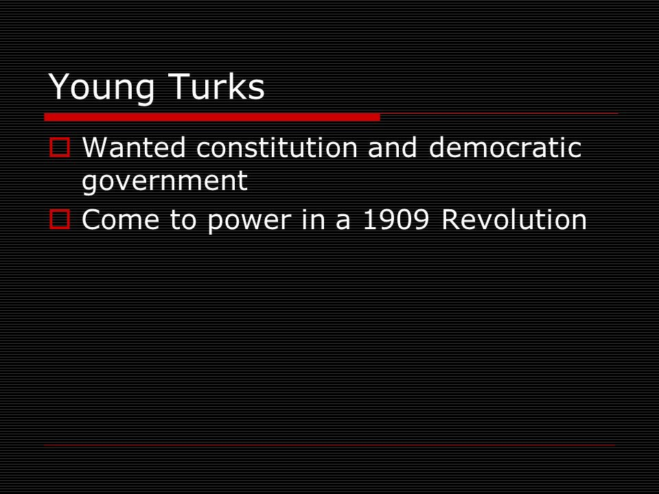 Young Turks Wanted constitution and democratic government Come to power in a 1909 Revolution