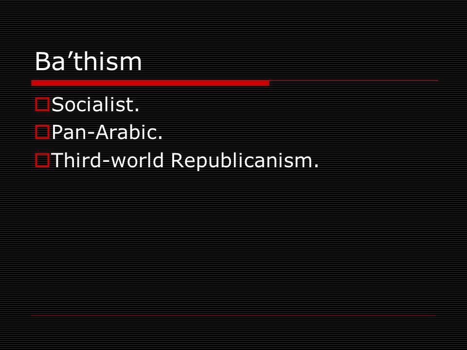 Bathism Socialist. Pan-Arabic. Third-world Republicanism.