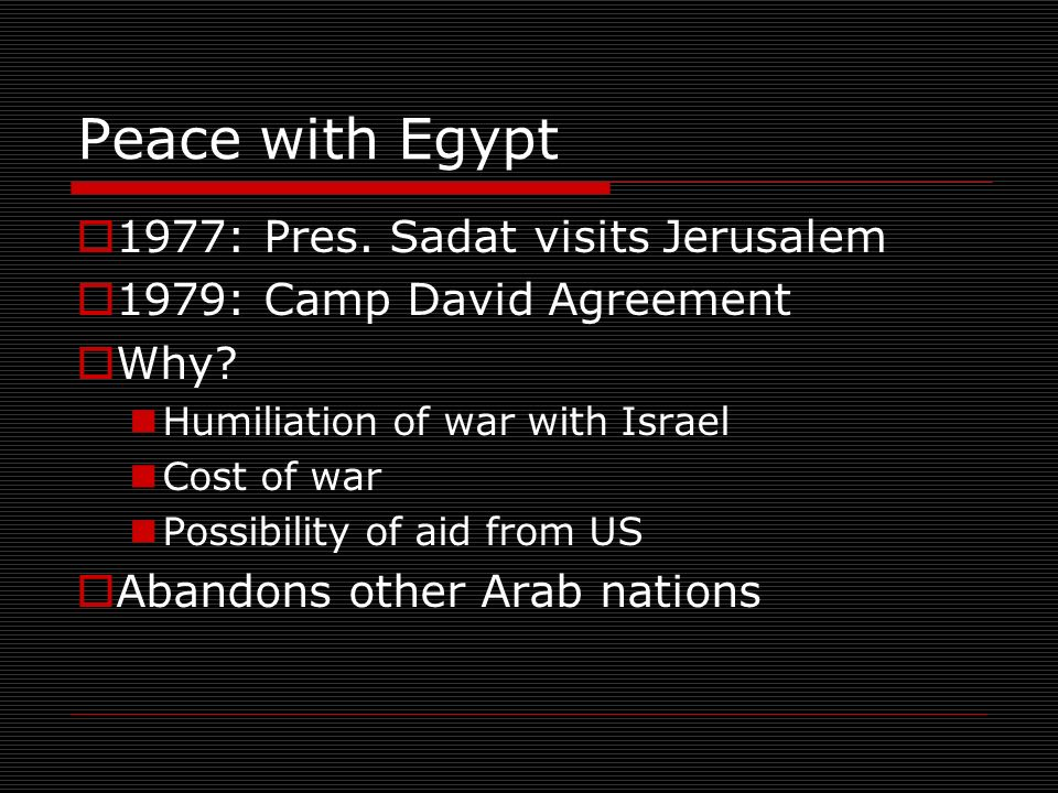 Peace with Egypt 1977: Pres. Sadat visits Jerusalem 1979: Camp David Agreement Why.