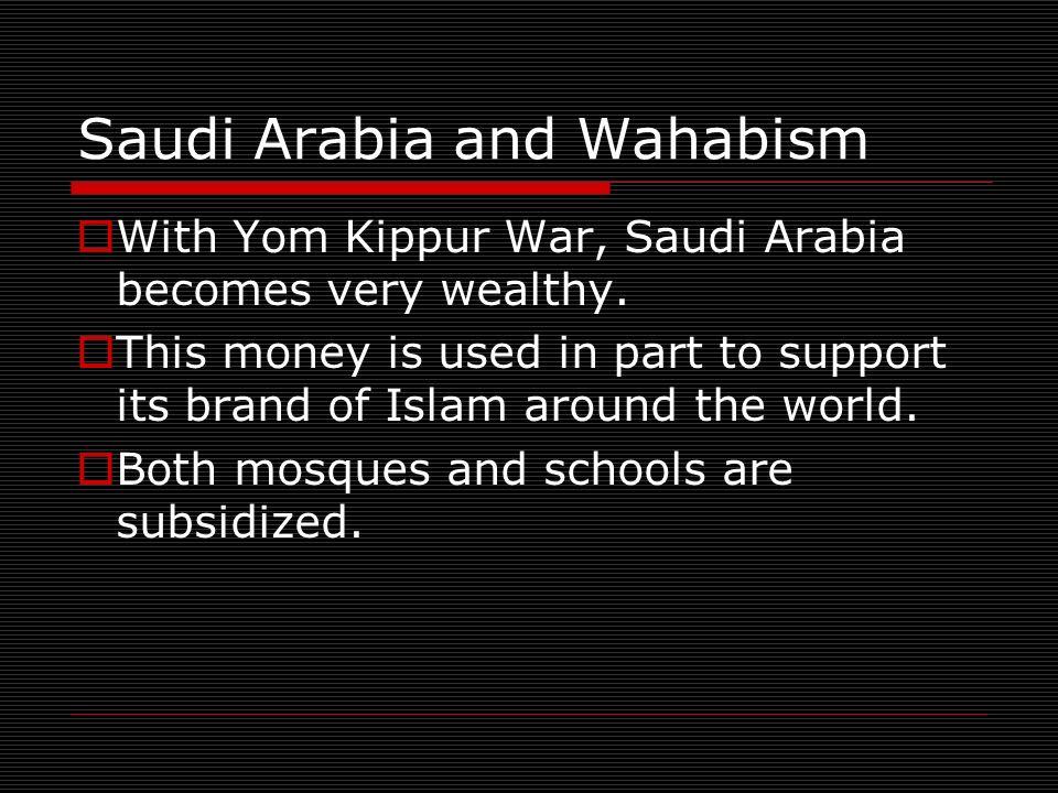 Saudi Arabia and Wahabism With Yom Kippur War, Saudi Arabia becomes very wealthy.