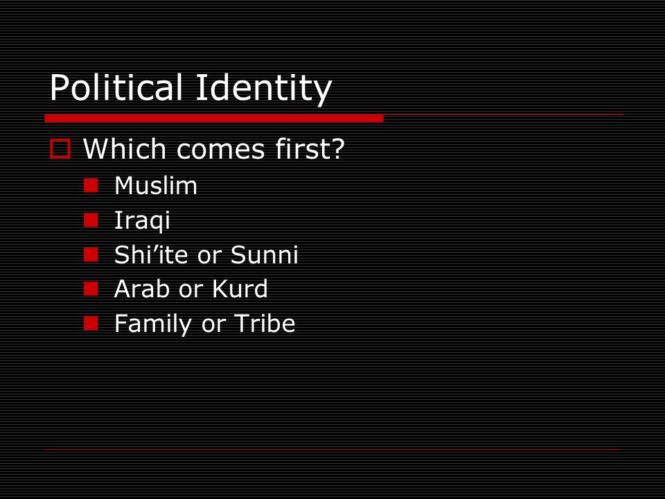 Political Identity Which comes first Muslim Iraqi Shiite or Sunni Arab or Kurd Family or Tribe