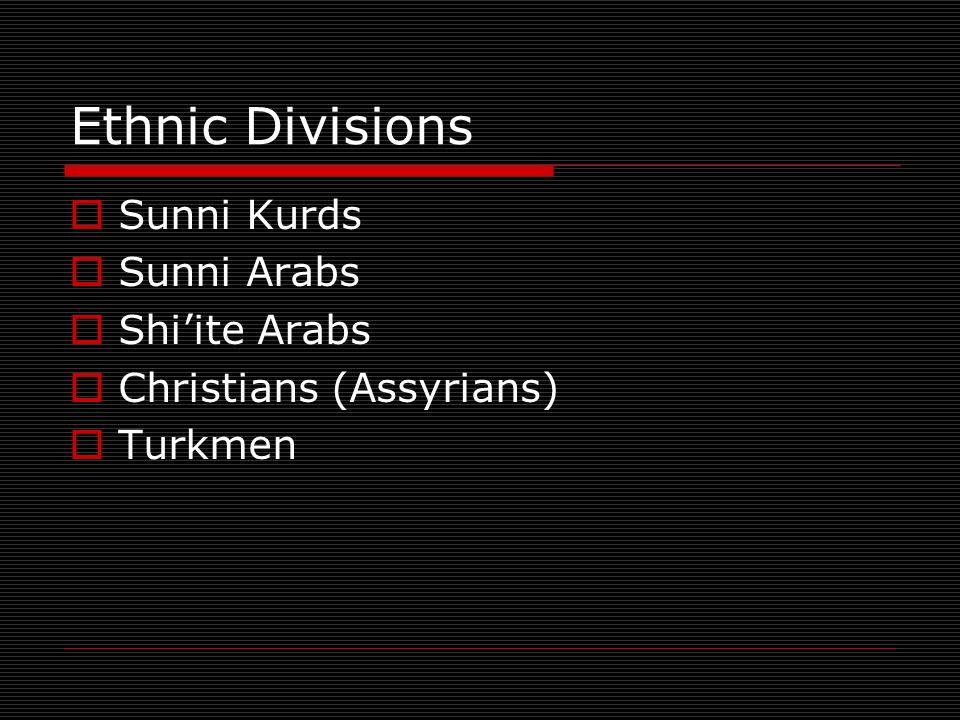 Ethnic Divisions Sunni Kurds Sunni Arabs Shiite Arabs Christians (Assyrians) Turkmen