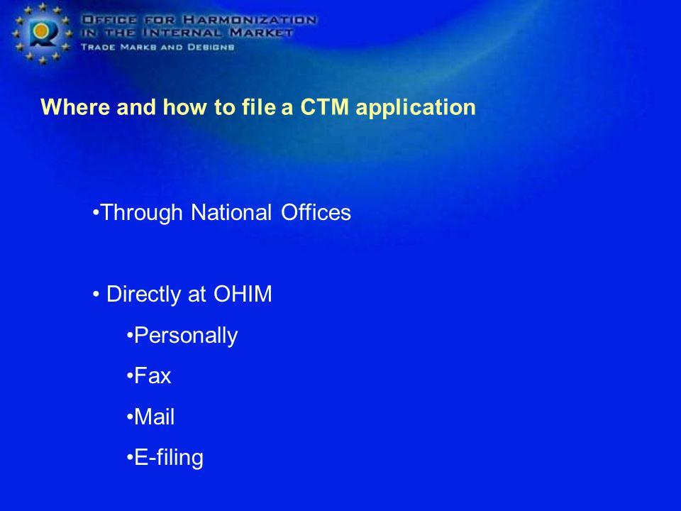 Where and how to file a CTM application Through National Offices Directly at OHIM Personally Fax Mail E-filing