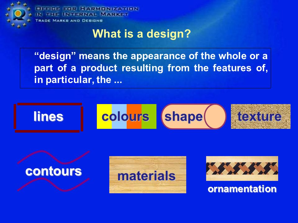 design means the appearance of the whole or a part of a product resulting from the features of, in particular, the...