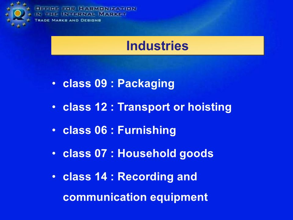 class 09 : Packaging class 12 : Transport or hoisting class 06 : Furnishing class 07 : Household goods class 14 : Recording and communication equipment Industries