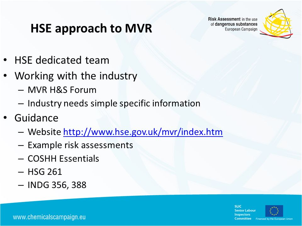 HSE approach to MVR HSE dedicated team Working with the industry – MVR H&S Forum – Industry needs simple specific information Guidance – Website http: