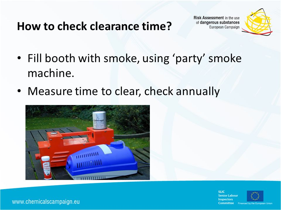 How to check clearance time? Fill booth with smoke, using party smoke machine. Measure time to clear, check annually
